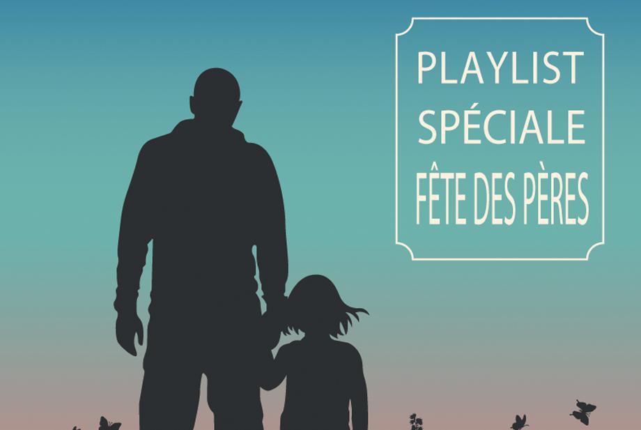 Playlist spéciale Fête des pères