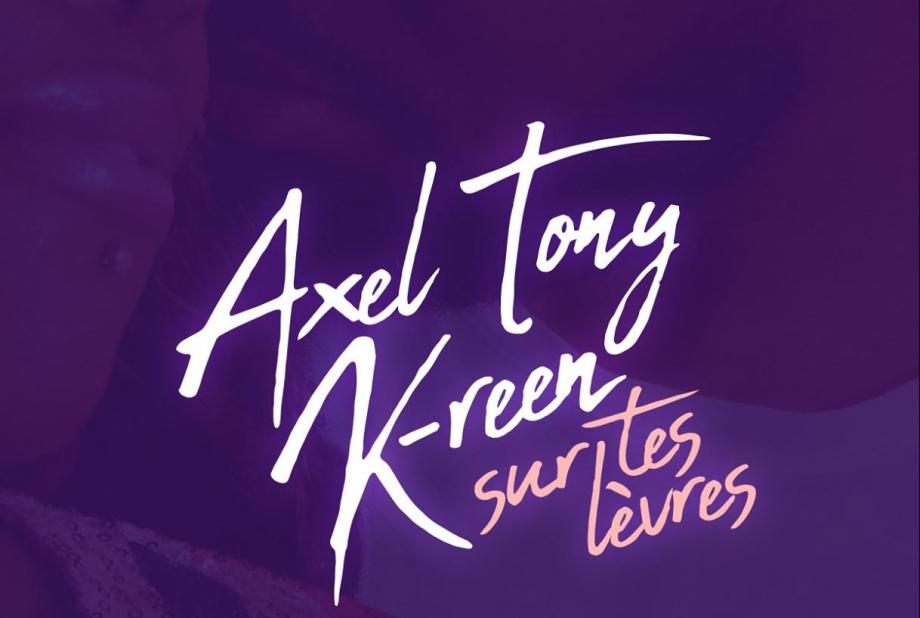 [PAROLES/ LYRICS] Sur tes lèvres d'Axel Tony feat K-reen