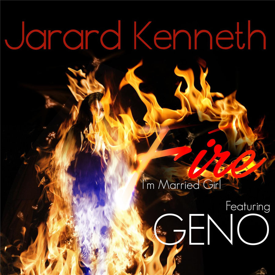 Jarard Kenneth - Fire (I'm Married Girl) [feat. Geno] - Single