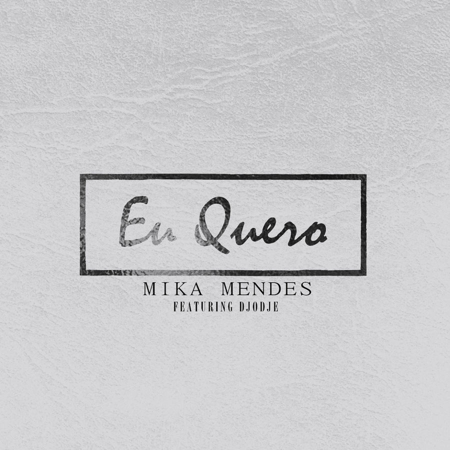 Mika Mendes - Eu Quero (feat. Djodje) - Single
