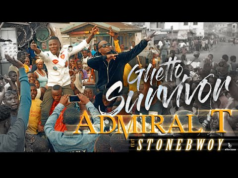Admiral t ft. stonebwoy - ghetto survivor
