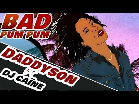 Daddyson - bad pum pum ft dj caine
