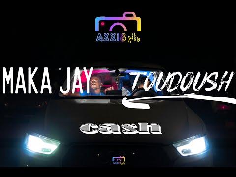 Maka jay ft toudoush - cash